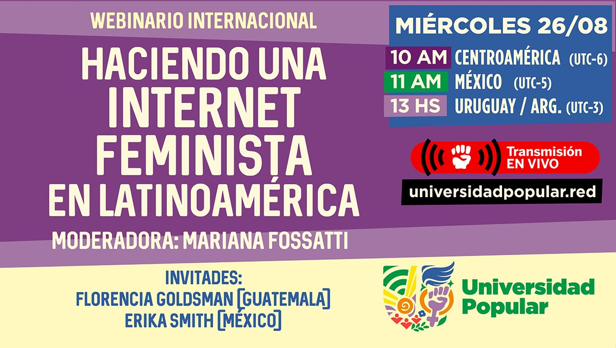 Haciendo una internet feminista en Latinoamérica. Miércoles 26 de agosto de 2020. Invitadas: Florencia Goldsman y Erika Smith. Modera: Mariana Fossatti.